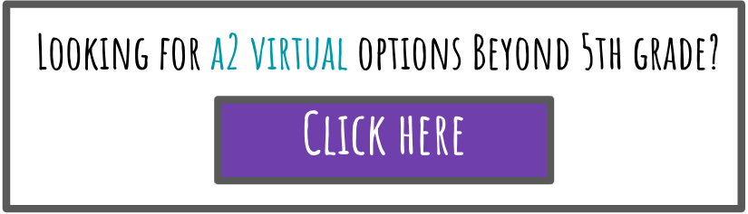 Looking for A2 Virtual Options Beyond 5th Grade? Click Here